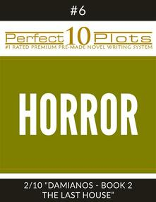 """Perfect 10 Horror Plots #6-2 """"DAMIANOS - BOOK 2 THE LAST HOUSE"""""""