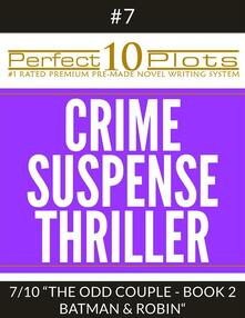 "Perfect 10 Crime / Suspense / Thriller Plots #7-7 ""THE ODD COUPLE - BOOK 2 BATMAN AND ROBIN"""