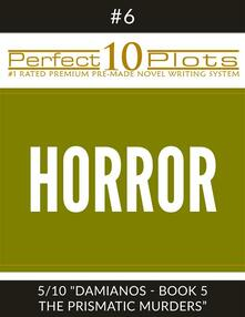 """Perfect 10 Horror Plots #6-5 """"DAMIANOS - BOOK 5 THE PRISMATIC MURDERS"""""""