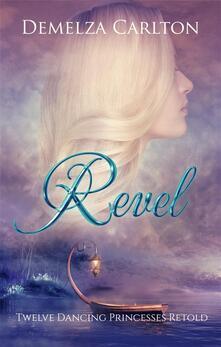 Revel - Twelve Dancing Princesses Retold