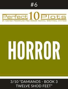 "Perfect 10 Horror Plots #6-3 ""DAMIANOS - BOOK 3 TWELVE SHOD FEET"""