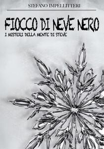 Fiocco di neve nero. I misteri della mente di Steve - Stefano Impellitteri - copertina