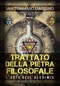 Trattato della pietra filosofale e l'arte dell'alchimia - d'Aquino (san) Tommaso - copertina