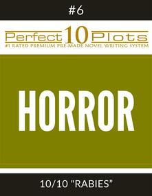 "Perfect 10 Horror Plots #6-10 ""RABIES"""