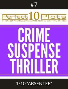 "Perfect 10 Crime / Suspense / Thriller Plots #7-1 ""ABSENTEE"""