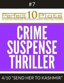 "Perfect 10 Crime / Suspense / Thriller Plots #7-4 ""SEND HER TO KASHMIR"""