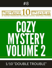 """Perfect 10 Cozy Mystery Volume 2 Plots #8-1 """"DOUBLE TROUBLE"""""""