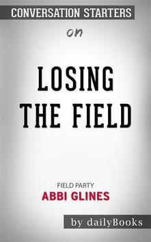 Losing the Field (Field Party): byAbbi Glines | Conversation Starters