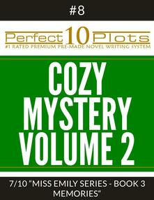 "Perfect 10 Cozy Mystery Volume 2 Plots #8-7 ""MISS EMILY SERIES - BOOK 3 MEMORIES"""