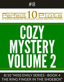 "Perfect 10 Cozy Mystery Volume 2 Plots #8-8 ""MISS EMILY SERIES - BOOK 4 THE RING FINGER IN THE SHOEBOX"""