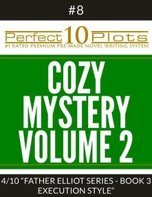 """Perfect 10 Cozy Mystery Volume 2 Plots #8-4 """"FATHER ELLIOT SERIES - BOOK 3 EXECUTION STYLE"""""""