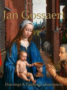 Jan Gossaert: Drawings & Paintings (Annotated)