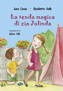La tenda magica di zia Jolinda. Ediz. illustrata - Sara Casini,Elisabetta Galli - copertina