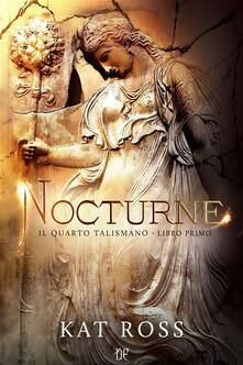 Nocturne. Il quarto talismano. Vol. 1 - Kat Ross - ebook
