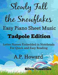Slowly Fall the Snow Flakes Easy Piano Sheet Music Tadpole Edition