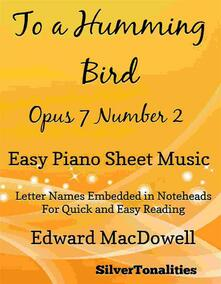 To a Humming Bird Opus 7 Number 2 Easy Piano Sheet Music