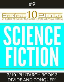 """Perfect 10 Science Fiction Plots #9-7 """"PLUTARCH - BOOK 3 DIVIDE AND CONQUER"""""""