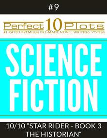 "Perfect 10 Science Fiction Plots #9-10 ""STAR RIDER - BOOK 3 THE HISTORIAN"""