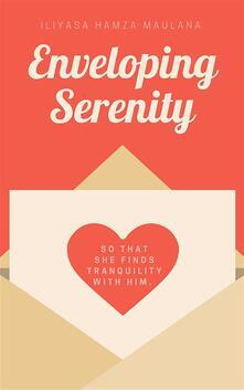 Enveloping Serenity