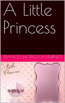 A Little Princess / Being the whole story of Sara Crewe now told for the first time