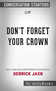 Don't Forget Your Crown: Self-Love Has Everything to Do with It.by Derrick Jaxn | Conversation Starters