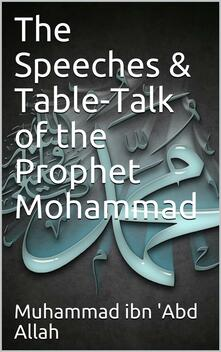 The Speeches and Table-talk of Mohammad