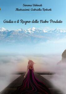 Giulia e il Regno delle Fiabe Perdute - Simona Urbinati - copertina