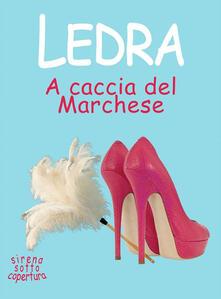 A caccia del Marchese. Sirena sotto copertura - Ledra - ebook