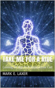 Take Me for a Ride: Coming of Age in a Destructive Cult