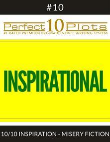 "Perfect 10 Inspirational Plots #10-10 ""INSPIRATION - MISERY FICTION"""