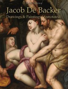 Jacob De Backer: Drawings & Paintings (Annotated)
