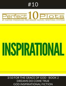 "Perfect 10 Inspirational Plots #10-3 ""FOR THE GRACE OF GOD - BOOK 2 DREAMS DO COME TRUE - GOD INSPIRATIONAL FICTION"""
