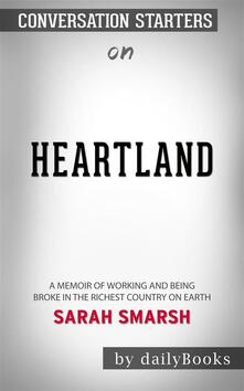 Heartland: A Memoir of Working Hard and Being Broke in the Richest Country on Earth bySarah Smarsh | Conversation Starters