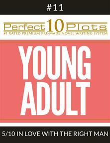 """Perfect 10 Young Adult Plots #11-5 """"IN LOVE WITH THE RIGHT MAN"""""""