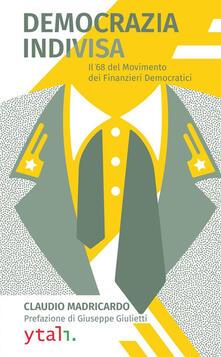 Democrazia indivisa. Il '68 del movimento dei finanzieri democratici - Claudio Madricardo - copertina