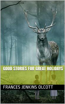 Good Stories For Great Holidays / Arranged for Story-Telling and Reading Aloud and for the Children's Own Reading