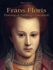 Frans Floris: Drawings & Paintings (Annotated)