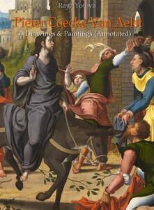 Pieter Coecke Van Aelst: Drawings & Paintings (Annotated)