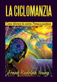 La ciclomanzia. Come liberare la vostra potenza psichica.pdf