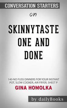 Skinnytaste One and Done: 140 No-Fuss Dinners for Your Instant Pot, Slow Cooker, Air Fryer, Sheet Pan, Skillet, Dutch Oven, and More by Michael Matthews | Conversation Starters