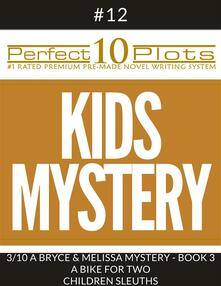 """Perfect 10 Kids Mystery Plots #12-3 """"A BRYCE AND MELISSA MYSTERY - BOOK 3 A BIKE FOR TWO – CHILDREN SLEUTHS"""""""