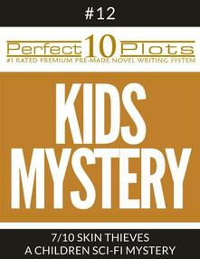 """Perfect 10 Kids Mystery Plots #12-7 """"SKIN THIEVES – A CHILDREN SCI-FI MYSTERY"""""""