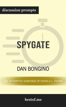 "Summary: ""Spygate: The Attempted Sabotage of Donald J. Trump"" by Dan Bongino 