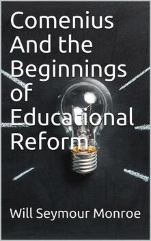 Comenius / And the Beginnings of Educational Reform