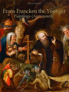 Frans Francken the Younger: Paintings (Annotated)