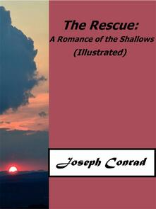 The Rescue: A Romance of the Shallows (Illustrated)