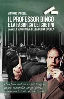 Il professor Bingo e la fabbrica dei cretini - Vittorio Vandelli - ebook