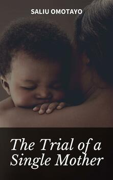 The Trial of a Single Mother