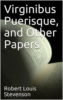 Virginibus Puerisque, and Other Papers