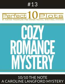 """Perfect 10 Cozy Romance Mystery Plots #13-10 """"THE NOTE – A CAROLINE LANGFORD MYSTERY"""""""